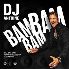 DJ ANTOINE - BAM BAM BAM (PUT YOUR HANDS UP [EVERYBODY])